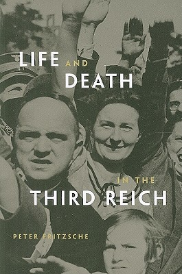 Life and Death in the Third Reich By Fritzsche, Peter